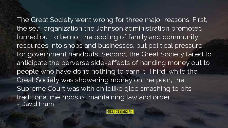 Family And Community Sayings By David Frum: The Great Society went wrong for three major reasons. First, the self-organization the Johnson administration