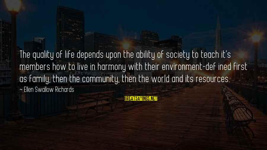 Family And Community Sayings By Ellen Swallow Richards: The quality of life depends upon the ability of society to teach it's members how