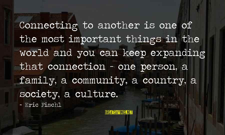 Family And Community Sayings By Eric Fischl: Connecting to another is one of the most important things in the world and you