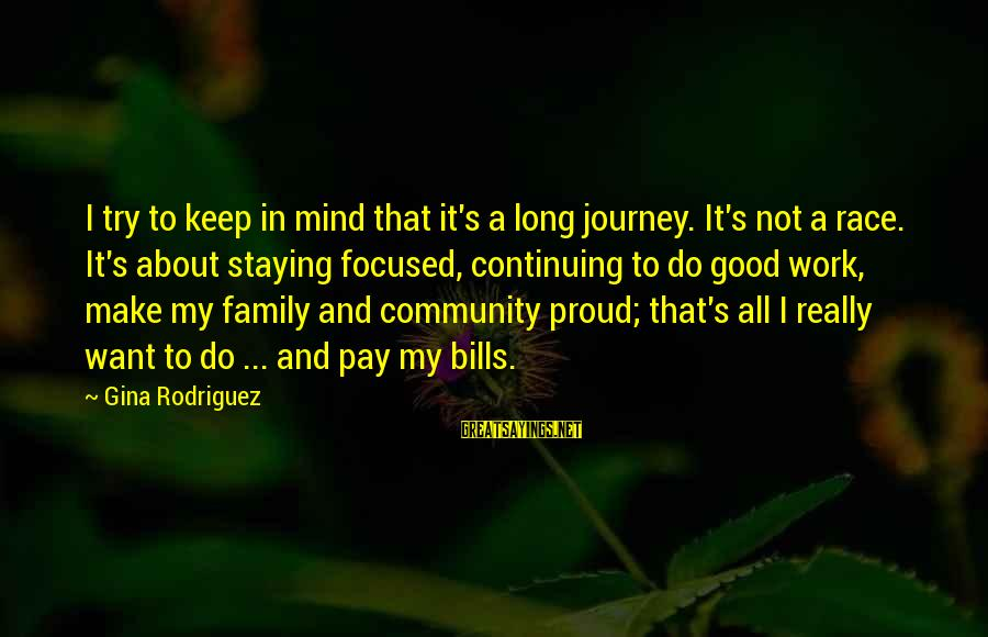 Family And Community Sayings By Gina Rodriguez: I try to keep in mind that it's a long journey. It's not a race.