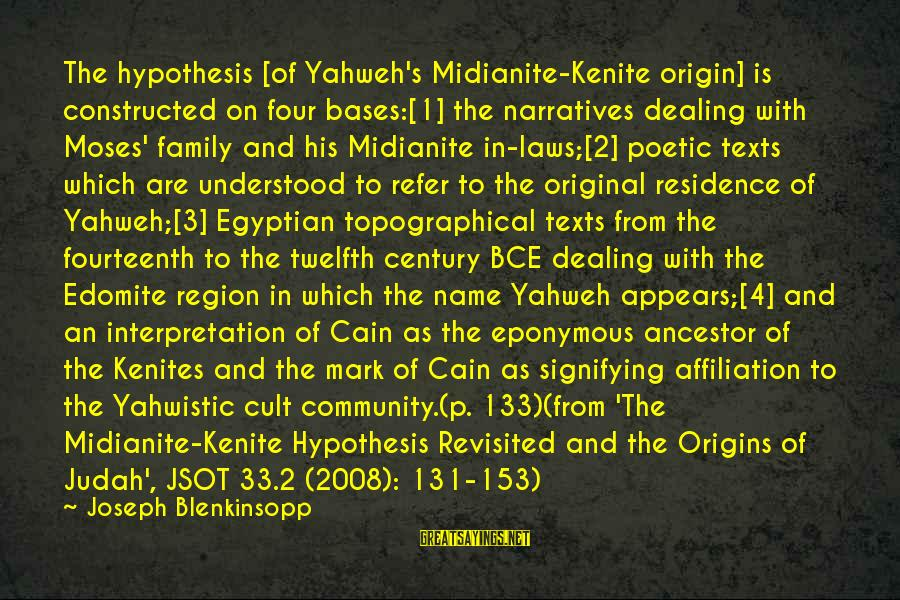 Family And Community Sayings By Joseph Blenkinsopp: The hypothesis [of Yahweh's Midianite-Kenite origin] is constructed on four bases:[1] the narratives dealing with