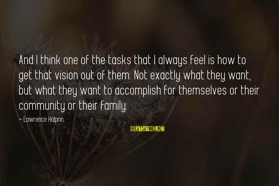 Family And Community Sayings By Lawrence Halprin: And I think one of the tasks that I always feel is how to get
