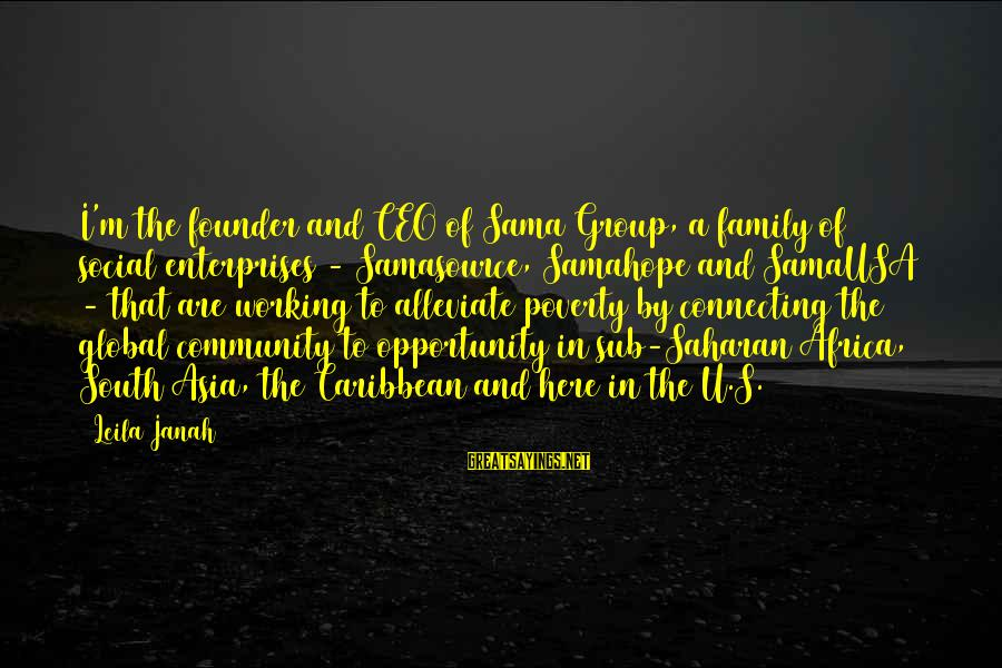 Family And Community Sayings By Leila Janah: I'm the founder and CEO of Sama Group, a family of social enterprises - Samasource,