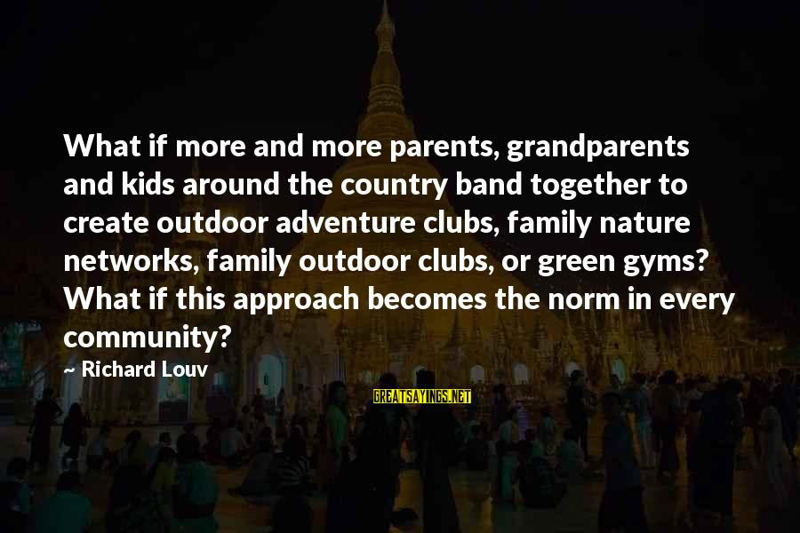 Family And Community Sayings By Richard Louv: What if more and more parents, grandparents and kids around the country band together to