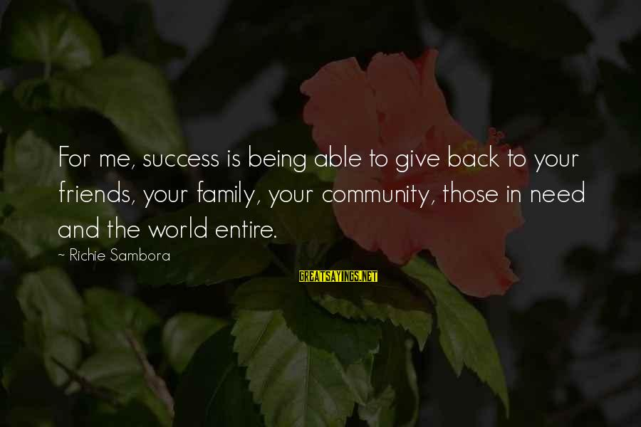 Family And Community Sayings By Richie Sambora: For me, success is being able to give back to your friends, your family, your