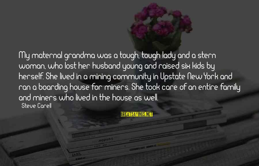 Family And Community Sayings By Steve Carell: My maternal grandma was a tough, tough lady and a stern woman, who lost her