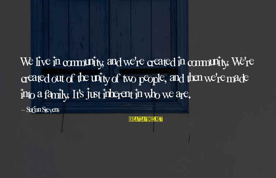 Family And Community Sayings By Sufjan Stevens: We live in community, and we're created in community. We're created out of the unity