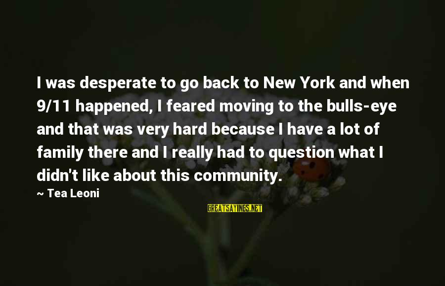 Family And Community Sayings By Tea Leoni: I was desperate to go back to New York and when 9/11 happened, I feared