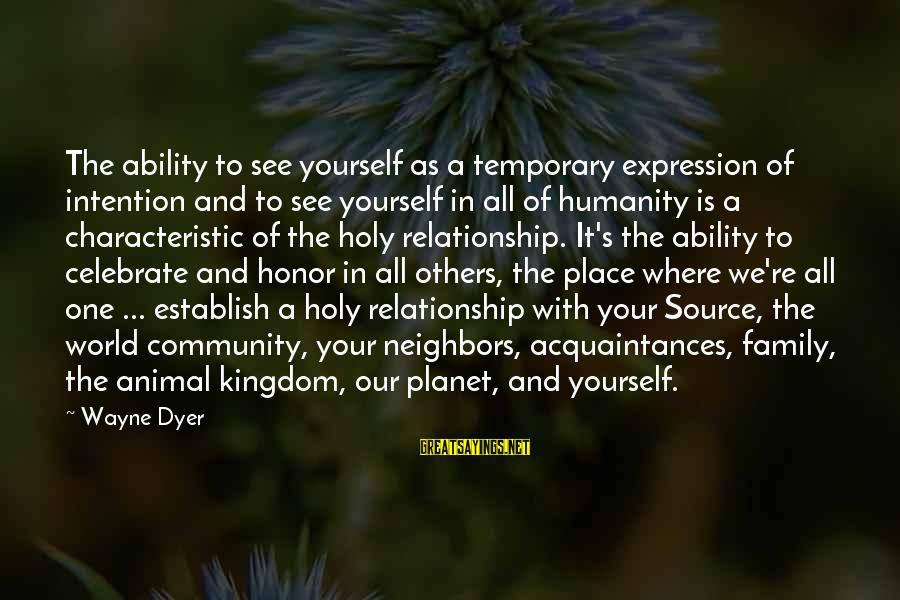 Family And Community Sayings By Wayne Dyer: The ability to see yourself as a temporary expression of intention and to see yourself