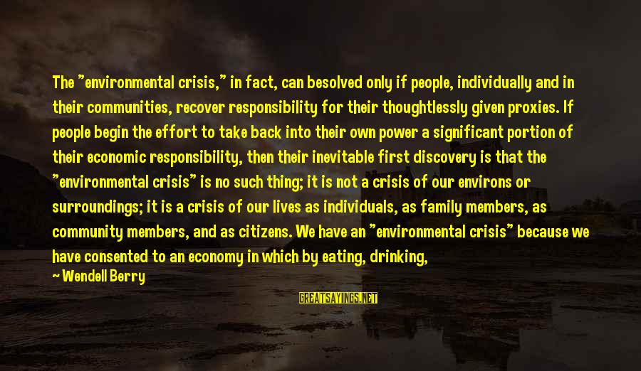 """Family And Community Sayings By Wendell Berry: The """"environmental crisis,"""" in fact, can besolved only if people, individually and in their communities,"""