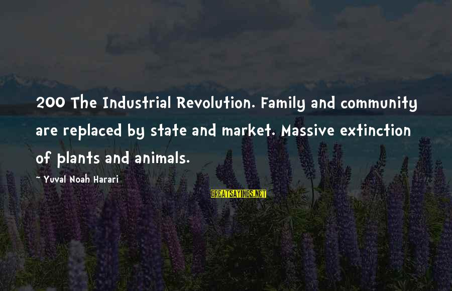Family And Community Sayings By Yuval Noah Harari: 200 The Industrial Revolution. Family and community are replaced by state and market. Massive extinction