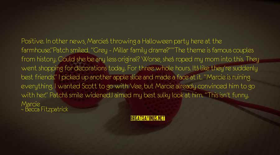 """Family And Friends Funny Sayings By Becca Fitzpatrick: Positive. In other news, Marcie's throwing a Halloween party here at the farmhouse.""""Patch smiled. """"Grey"""