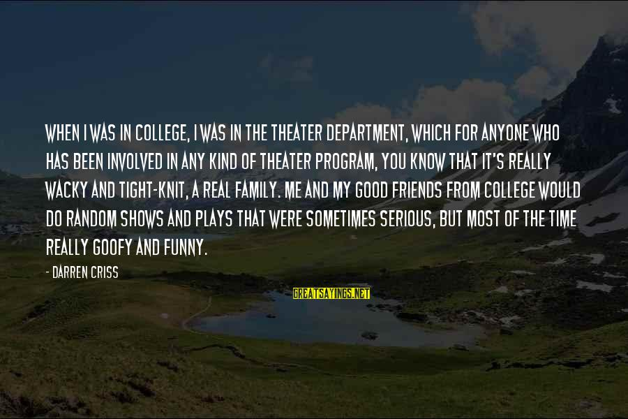 Family And Friends Funny Sayings By Darren Criss: When I was in college, I was in the theater department, which for anyone who