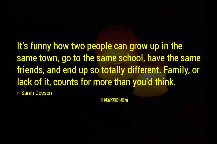 Family And Friends Funny Sayings By Sarah Dessen: It's funny how two people can grow up in the same town, go to the