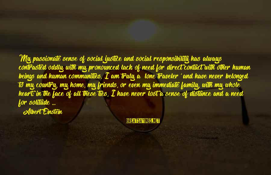 Family At A Distance Sayings By Albert Einstein: My passionate sense of social justice and social responsibility has always contrasted oddly with my