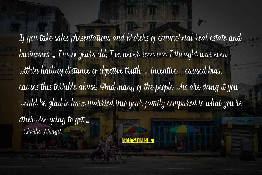 Family At A Distance Sayings By Charlie Munger: If you take sales presentations and brokers of commercial real estate and businesses ... I'm