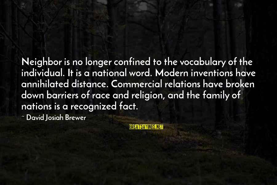 Family At A Distance Sayings By David Josiah Brewer: Neighbor is no longer confined to the vocabulary of the individual. It is a national