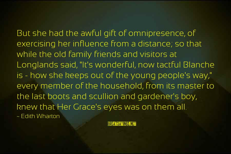 Family At A Distance Sayings By Edith Wharton: But she had the awful gift of omnipresence, of exercising her influence from a distance;