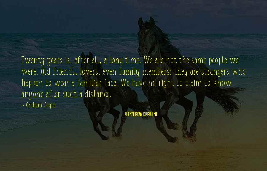 Family At A Distance Sayings By Graham Joyce: Twenty years is, after all, a long time. We are not the same people we