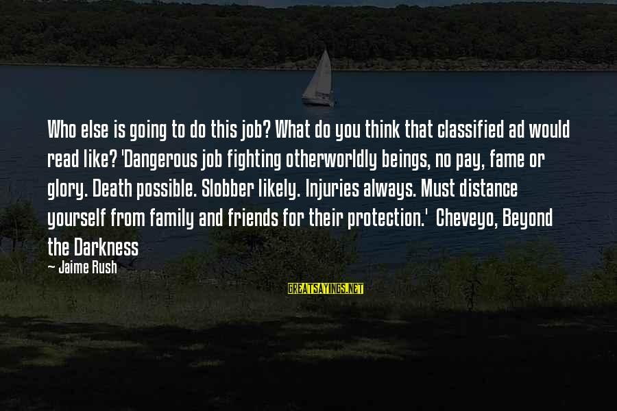 Family At A Distance Sayings By Jaime Rush: Who else is going to do this job? What do you think that classified ad
