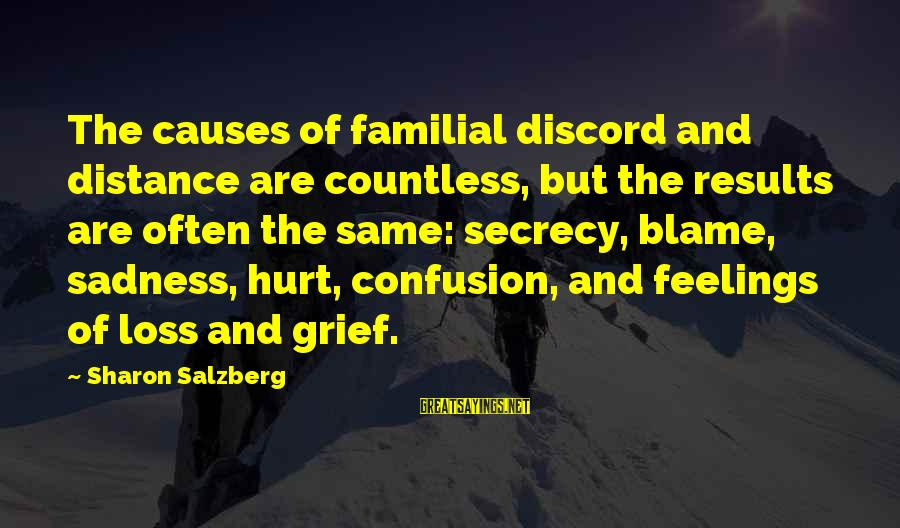 Family At A Distance Sayings By Sharon Salzberg: The causes of familial discord and distance are countless, but the results are often the