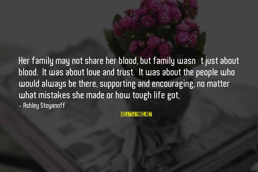 Family Blood Or Not Sayings By Ashley Stoyanoff: Her family may not share her blood, but family wasn't just about blood. It was