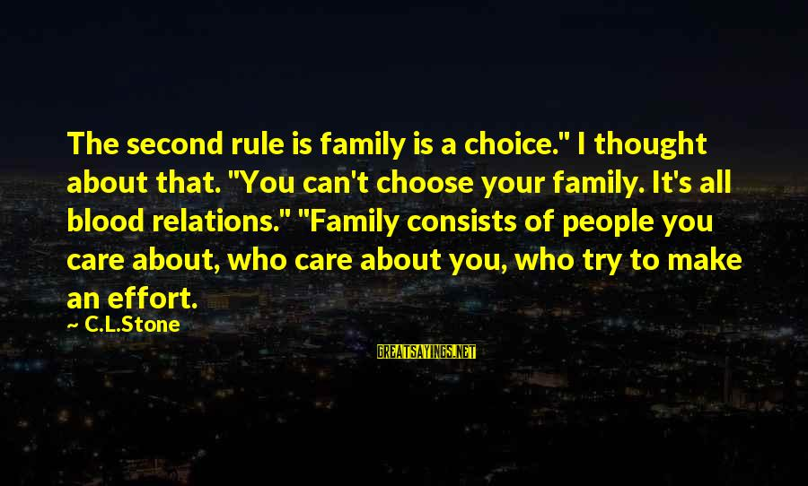 "Family Blood Or Not Sayings By C.L.Stone: The second rule is family is a choice."" I thought about that. ""You can't choose"