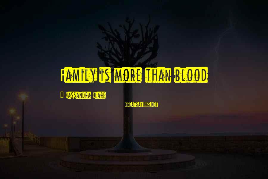 Family Blood Or Not Sayings By Cassandra Clare: Family is more than blood