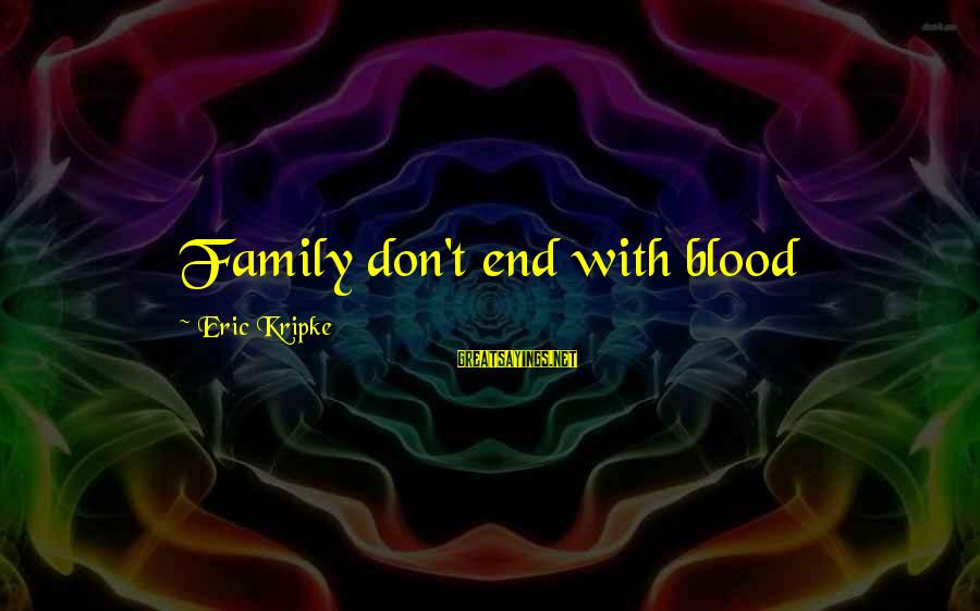 Family Blood Or Not Sayings By Eric Kripke: Family don't end with blood