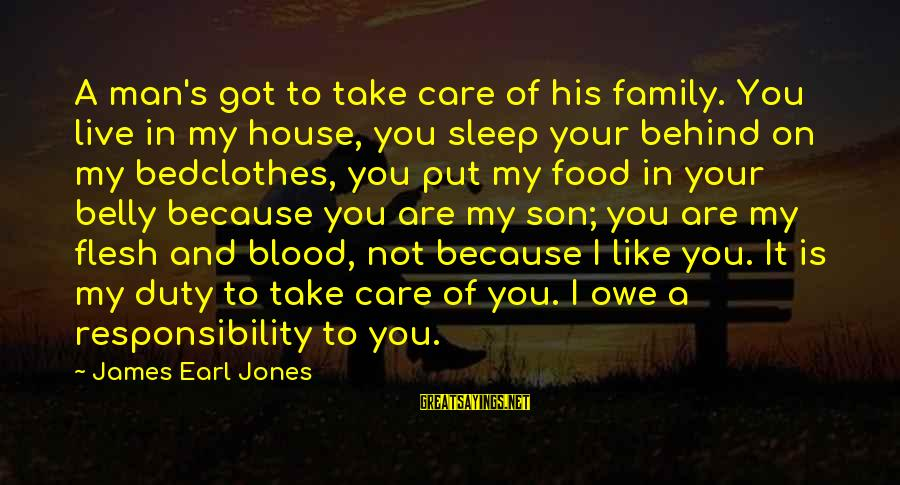 Family Blood Or Not Sayings By James Earl Jones: A man's got to take care of his family. You live in my house, you