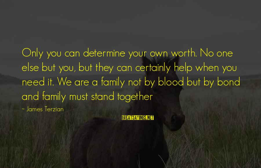 Family Blood Or Not Sayings By James Terzian: Only you can determine your own worth. No one else but you, but they can