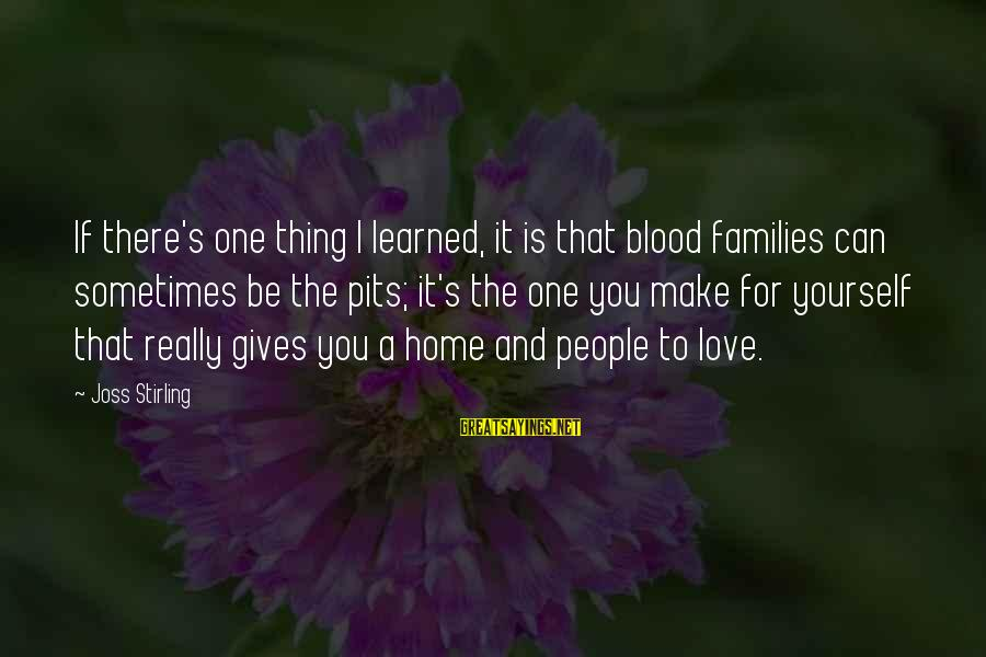 Family Blood Or Not Sayings By Joss Stirling: If there's one thing I learned, it is that blood families can sometimes be the