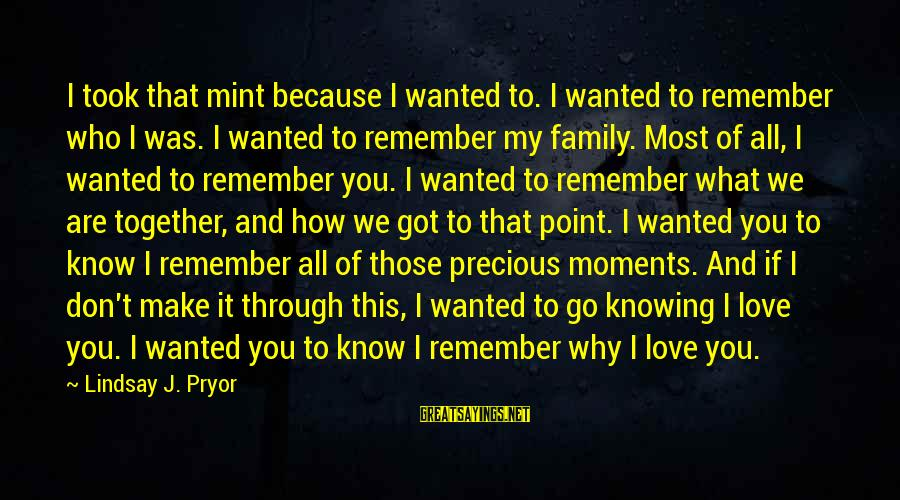Family Blood Or Not Sayings By Lindsay J. Pryor: I took that mint because I wanted to. I wanted to remember who I was.