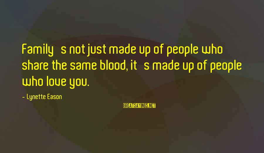 Family Blood Or Not Sayings By Lynette Eason: Family's not just made up of people who share the same blood, it's made up
