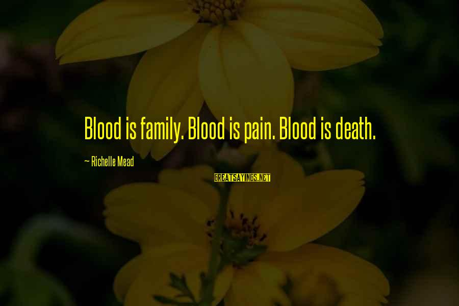 Family Blood Or Not Sayings By Richelle Mead: Blood is family. Blood is pain. Blood is death.
