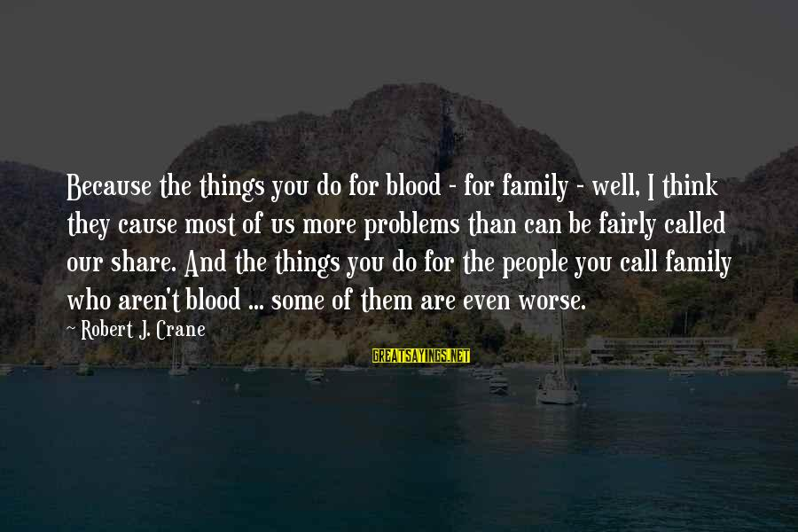 Family Blood Or Not Sayings By Robert J. Crane: Because the things you do for blood - for family - well, I think they