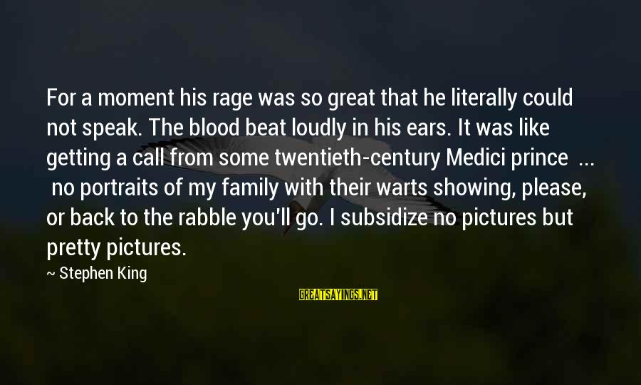 Family Blood Or Not Sayings By Stephen King: For a moment his rage was so great that he literally could not speak. The