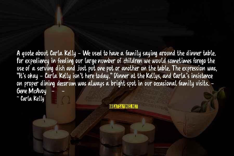 Family Dinner Table Sayings By Carla Kelly: A quote about Carla Kelly - We used to have a family saying around the