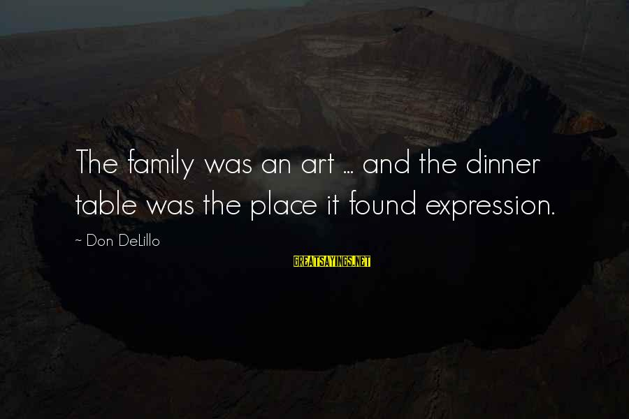 Family Dinner Table Sayings By Don DeLillo: The family was an art ... and the dinner table was the place it found