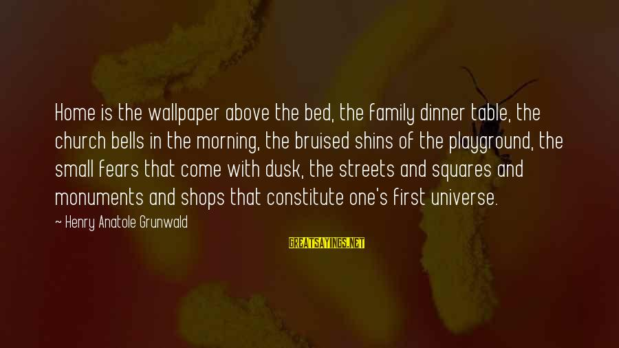Family Dinner Table Sayings By Henry Anatole Grunwald: Home is the wallpaper above the bed, the family dinner table, the church bells in