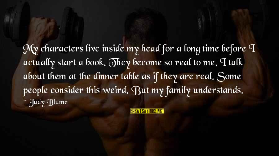 Family Dinner Table Sayings By Judy Blume: My characters live inside my head for a long time before I actually start a