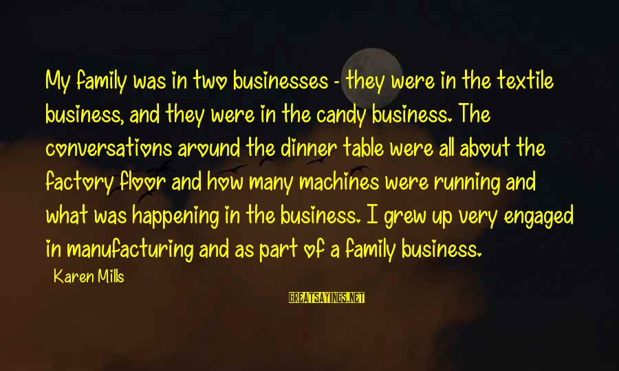 Family Dinner Table Sayings By Karen Mills: My family was in two businesses - they were in the textile business, and they