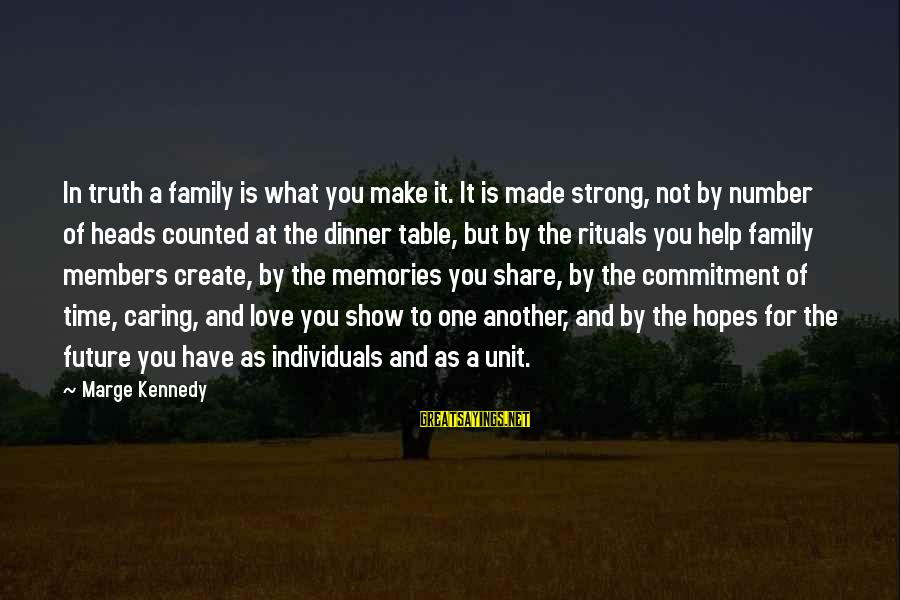 Family Dinner Table Sayings By Marge Kennedy: In truth a family is what you make it. It is made strong, not by