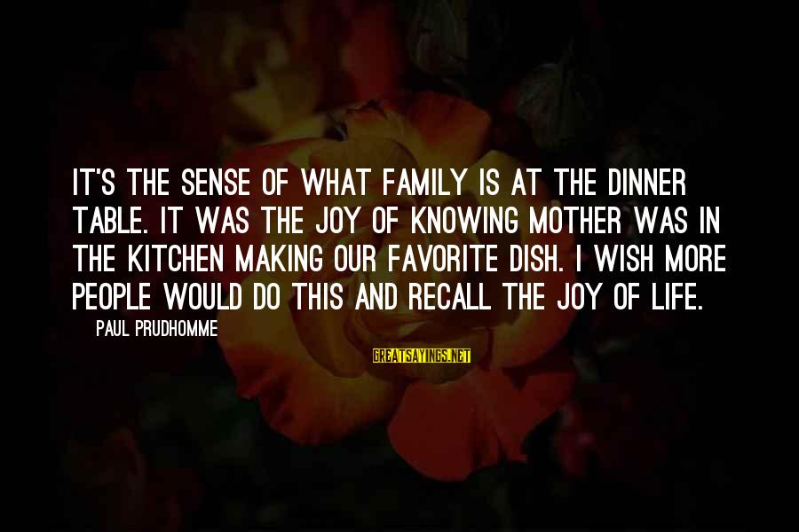 Family Dinner Table Sayings By Paul Prudhomme: It's the sense of what family is at the dinner table. It was the joy