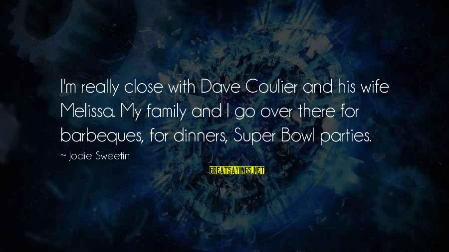 Family Dinners Sayings By Jodie Sweetin: I'm really close with Dave Coulier and his wife Melissa. My family and I go