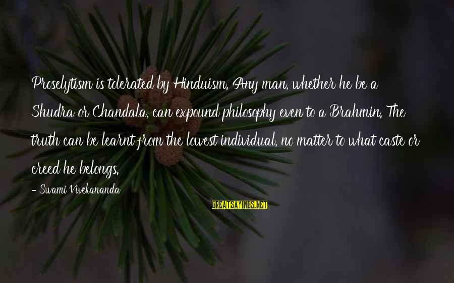 Family Far Apart Sayings By Swami Vivekananda: Proselytism is tolerated by Hinduism. Any man, whether he be a Shudra or Chandala, can