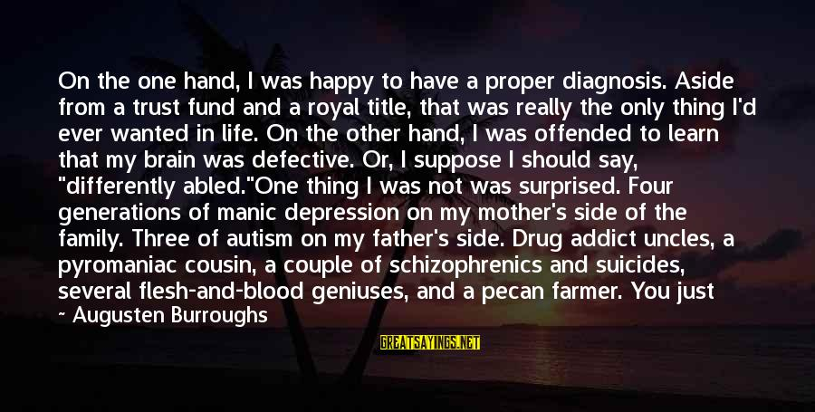 Family Is Not Only Blood Sayings By Augusten Burroughs: On the one hand, I was happy to have a proper diagnosis. Aside from a