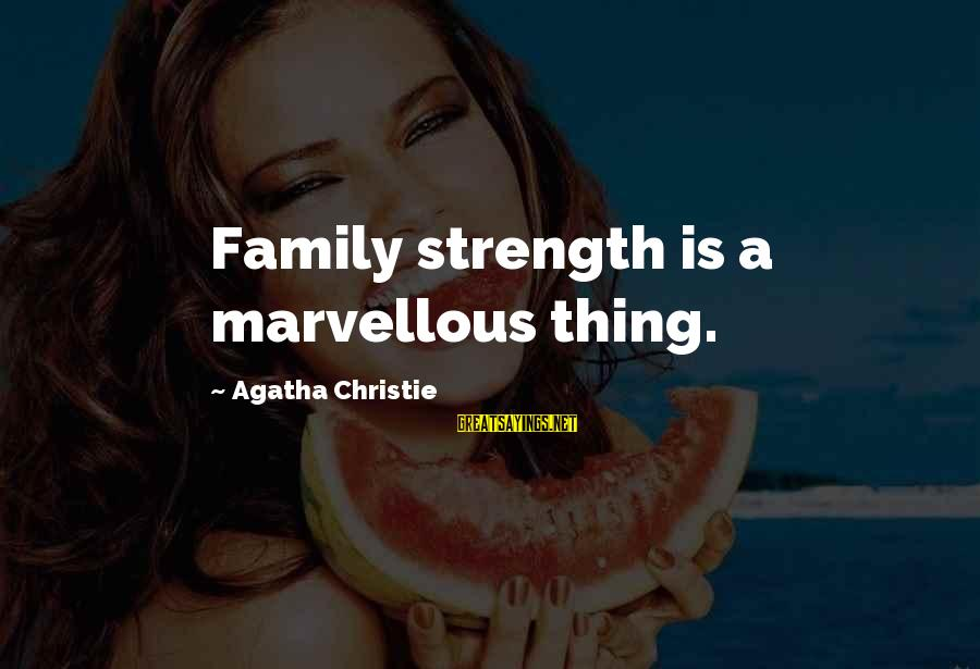 Family Is Strength Sayings By Agatha Christie: Family strength is a marvellous thing.