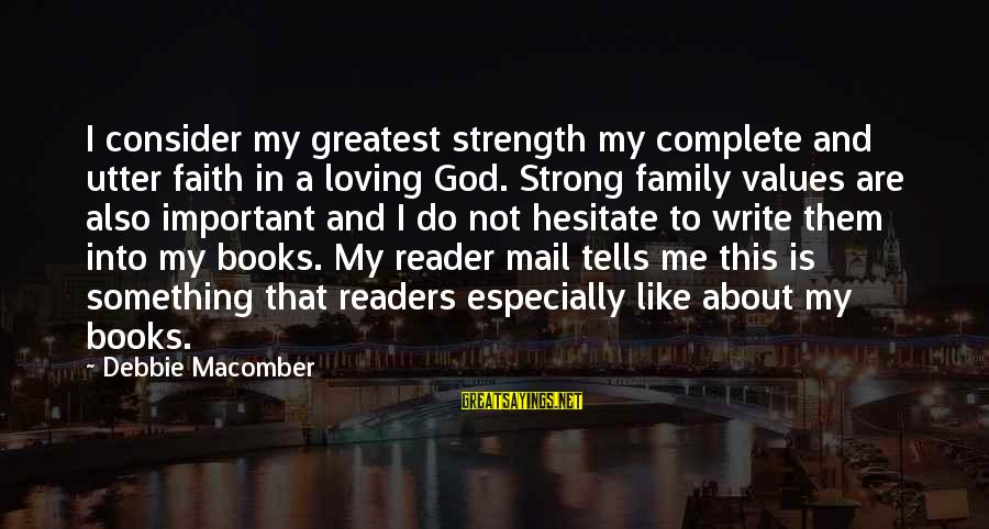 Family Is Strength Sayings By Debbie Macomber: I consider my greatest strength my complete and utter faith in a loving God. Strong