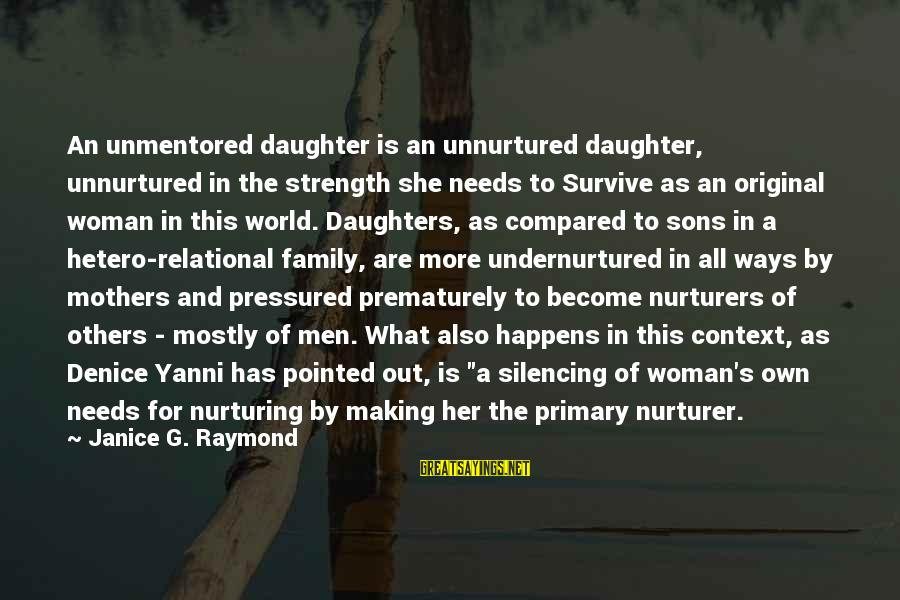Family Is Strength Sayings By Janice G. Raymond: An unmentored daughter is an unnurtured daughter, unnurtured in the strength she needs to Survive